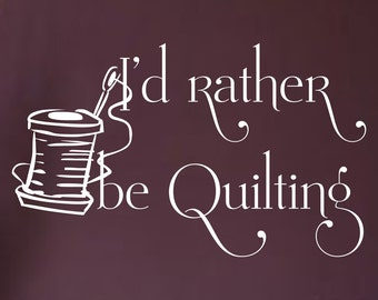 I'd Rather Be Quilting... Sewing Room vinyl wall decal