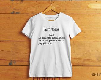 Golf Widow Humor T-shirt - Definition of a Golf Widow - Funny Humorous Golf T-shirt - Golf Gift - Women's Tshirt