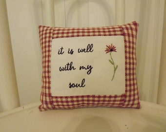 """it is well with my soul Small PILLOW -Machine  Embroidered and Hand Stitched - Approximately 6.5"""" X 7.5 """" -  FREE SHIPPING!"""