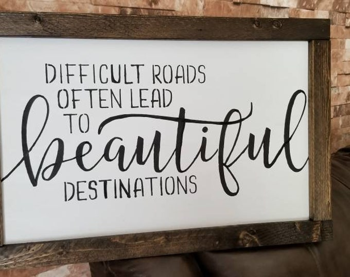 Difficult Roads Often Lead To Beautiful Destinations Farmhouse Decor Framed Handmade Rustic Wood Sign Fixer Upper Style