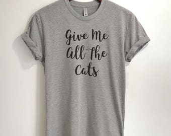 CUSTOM - Give Me All The Cats T-shirt