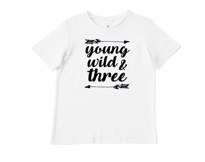 Young Wild And Three Birthday T-Shirt