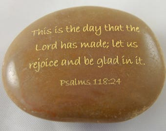 This is the day that the Lord has made...Psalm 118:24 Engraved Scripture River Rock