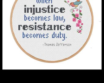 When injustice becomes law, resistance becomes duty. Thomas Jefferson quote cross stitch pattern .pdf file instant download