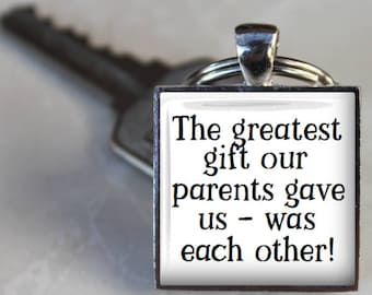 Gift for Brother or Sister - The greatest gift our parents gave us - was each other!  - Keyring Brother or Sister of Bride or Groom