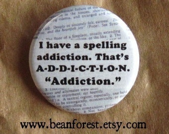 a-d-d-i-c-t-e-d to spelling. addicted. - spelling bee button badge magnet spelling bee gift good speller