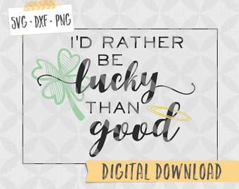 Lucky SVG DXF PNG Digital File - Layered Vector Cut File - St. Patrick's Day download, St. Paddy's Day - I'd rather be lucky than good