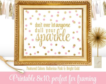 Don't Ever Let Anyone Dull Your Sparkle Printable Sign, Girls Room Decor Nursery Wall Art, Birthday Decorations, Ballerina Pink Gold Glitter