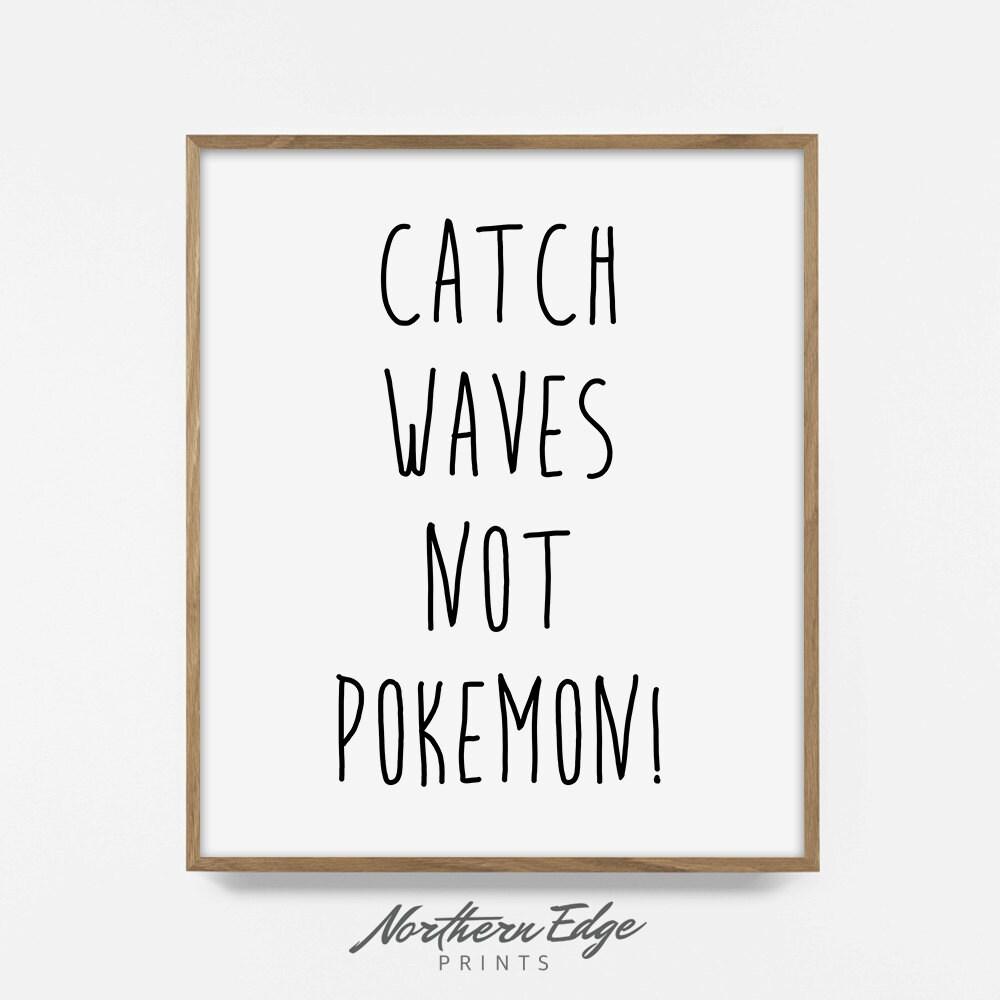 catch waves not pokemon printable print surfing design