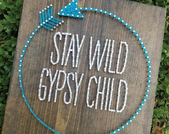 Stay Wild Gypsy Child Arrow String Art