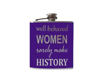 FLASK- well behaved women rarely make history- whiskey, liquor, wedding, bridal party- Personalized Custom - YOU pick COLOR