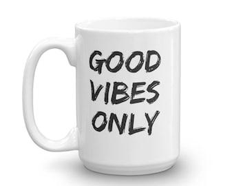 Good Vibes Only Mug, Good Vibes Mug, Inspirational Mug, Motivational Mug, Positive vibes only, Cute Quote Mug, Positive Mug, Unique Mug Gift