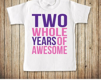 Girl Second Birthday Shirt, Two Year Old Birthday Shirt, Two Whole Years of Awesome, Customize the Colors