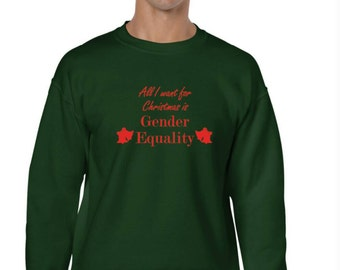Feminist Christmas Jumper Green/Red Grey/Black 'All I Want...' Gender Equality Slogan Winter Sweatshirt Jumper, Small, Medium, Large, XL XXL