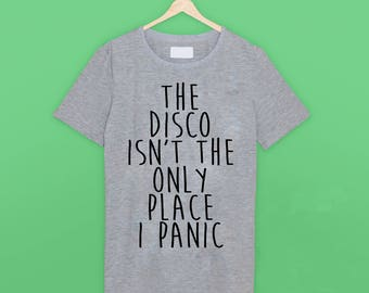 The Disco Isn't The Only Place I Panic Panic! At The Disco T Shirt