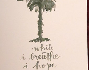 South Carolina Palmetto State motto While I breathe, I hope print of handlettered watercolor painting BLACK/WHITE (also have blue/white)