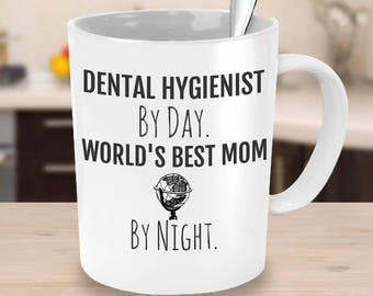 Dental Hygienist Mom Coffee Mug - Hygienist Mug - Dental Hygienist By Day, World's Best Mom By Night - Perfect Gift for Mother's Day