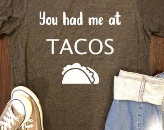 You Had Me at Tacos Shirt