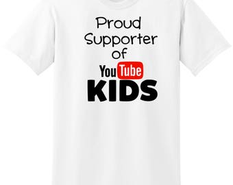 Proud Supporter of Youtube Kids, Proud Supporter of Youtube Kids Shirt, Youtube Kids, Proud Supporter, Youtube Videos, Toy Videos, Kid Video