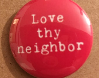 Love thy Neighbor Pinback Button, Immigration Magnet, backpack pins, custom pins and patches, Pro-Refugee Pin, Refugees Magnet, Love Peace