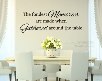 The Fondest Memories Are Made When Gathered Around The Table - Wall Decal - Dining Room Kitchen Home Decor Art Sticker Eating Gathering