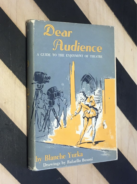 Dear Audience: A Guide to the Enjoyment of the Theater by Blanche Yurka; Drawings by Rafaello Busoni (1959) hardcover book