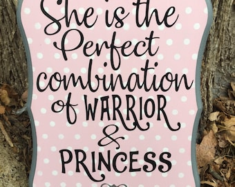 She is the Perfect combination of Warrior & Princess Wood Sign / Baby Girl Decor / Wall Sign / Wall Decor / Princess Decor / Babyshower Gift
