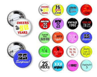 25th Birthday  Party Favors 25 years old  Pin Back Button Party Favors  1.25 inch Buttons