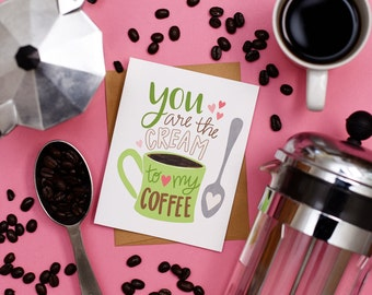 You are the cream to my coffee, Valentine, I love you more than coffee, Coffee lover, Hand Drawn, Holiday, Greeting Cards, Galentine's Day