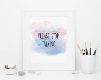 Please Stop Talking, Anti-Motivational Poster, Digital Download