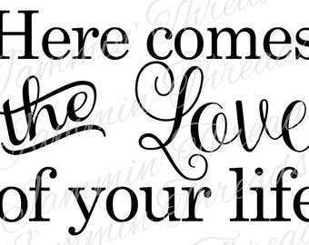 Here Comes The Love Of Your Life / SVG / PNG / JPG / Digital Download