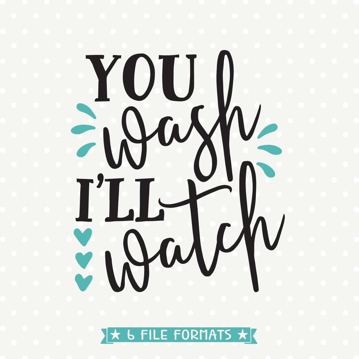 Funny Kitchen Sayings: You Wash I'll Watch SVG Funny Kitchen Quote Svg Tea