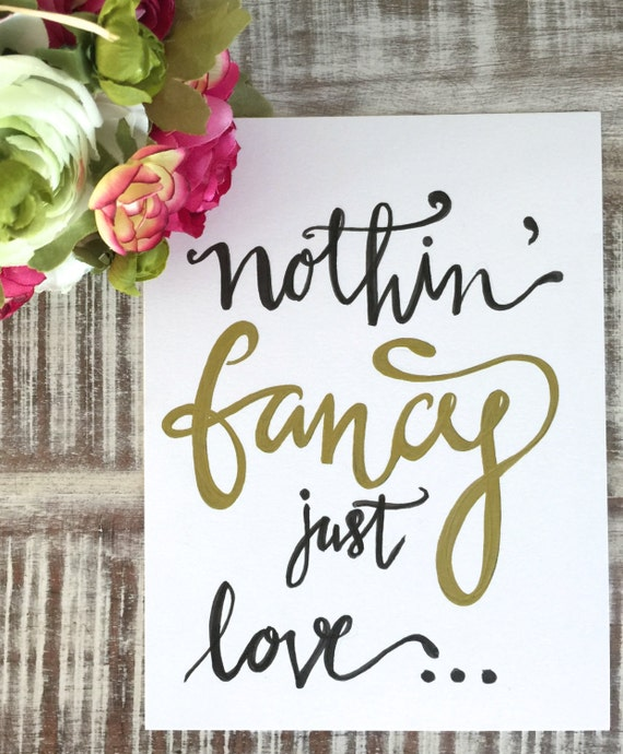 "Original Hand Lettered Calligraphy Art ""nothing fancy just love"""