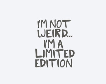 I'm Not Weird I'm A Limited Edition Vinyl Decal, Cell Phone Decal, Tablet Decal, Car Decal, Mug Decal, Personalized