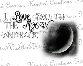 I Love You to the Moon and Back 300 dpi Digital Image Download 132 Personal and Commercial Use