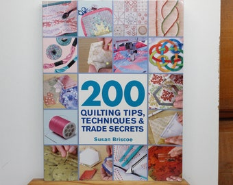 200 Quilting Tips, Techniques & Trade Secrets.