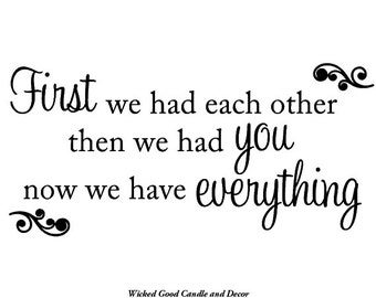 Vinyl Decal - First we had each other, then we had you, now we have everything