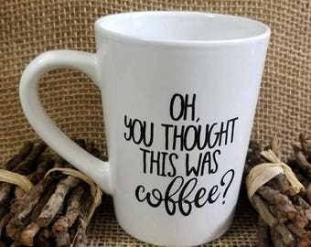 Oh You Thought This Was Coffee? Coffee Mug
