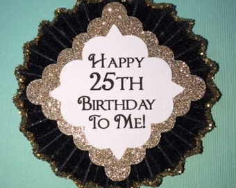 25th Birthday..Happy 25th Birthday To Me..Birthday Pin..Birthday Button, 30th, 40th, 50th, 60th, 70th, 75th, 80th