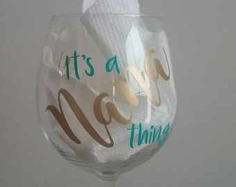 It's a Nana thing wine glass, Grandma Wine Glass, Gigi wine Glass, Custom Wine Glass