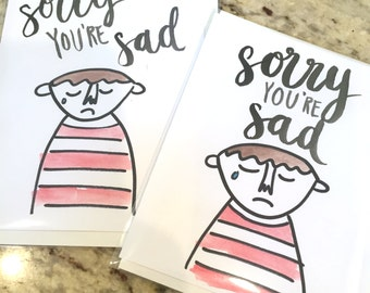 Sorry You're Sad -- prints or cards