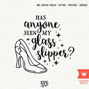 Has Anyone Seen My Glass Slipper SVG Decal Cutting File - Cinderella Fairy Tale Princess, Cricut Explore, Silhouette Cameo, Cutting Machines