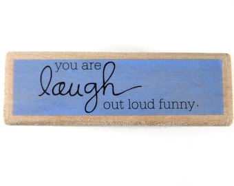 You are Laugh out Loud Funny - Rubber Stamp, Greeting Cards, Etsy Shop, Logo, Branding, Packaging, Invitations, Party, Favors, Wedding Gifts