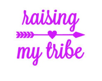RAISING MY TRIBE - Quality Vinyl Decal; Yeti Decal, Car Decal, Tumbler Decal, Decals for Parents, Fast Processing!