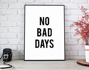 Printable Wall Art,Printable Quote,Motivational Print,Printable Art,Motivational Decor,Digital Download,Decor,Best Selling Items,No Bad Days