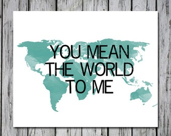 You Mean the World to Me - Digital Download Art Print