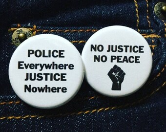 No justice no peace / Police everywhere justice nowhere / Black lives matter button or magnet - BLM anti-racist button - Civil rights button