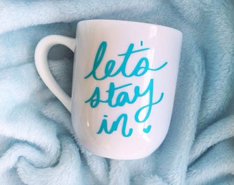 Lets Stay In - Glass or White Coffee Mug - Lets Stay Home - Homebody - Lets Cuddle - My Happy Place - Morning Coffee Mug