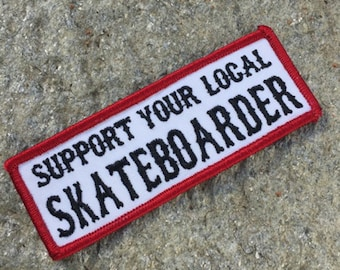 Support your Local Skateboarder Embroidered Iron On Skate Punk Patch by Seven 13 Productions