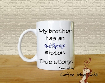 My brother has an awesome sister, Coffee Mug, Mugs with sayings, Tea, Hot Chocolate Mug, Funny Coffee Mug, gift under 20, dishwasher safe